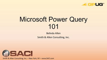 Microsoft Power Query 101 Belinda Allen Smith & Allen Consulting, Inc.