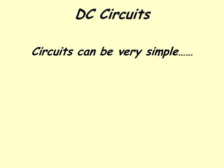 DC Circuits Circuits can be very simple……. Or complex …………