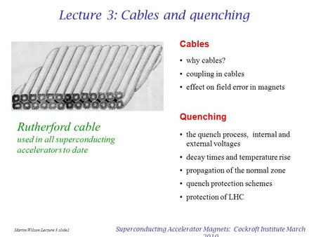 Martin Wilson Lecture 3 slide1 Superconducting Accelerator Magnets: Cockroft Institute March 2010 Lecture 3: Cables and quenching Cables why cables? coupling.