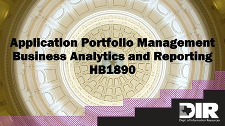 Enterprise Solution Services Assessing the IT environment Oversaw 2014 Texas Legacy System Study report (HB 2738, 83R) Identified 4,130 business applications.