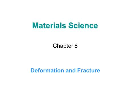 Materials Science Chapter 8 Deformation and Fracture.