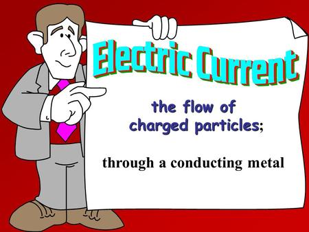 The flow of charged particles charged particles ; through a conducting metal.