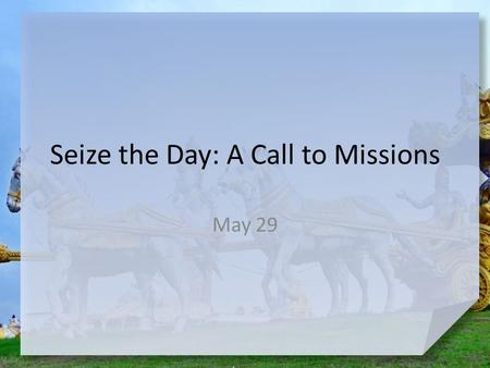 Seize the Day: A Call to Missions May 29. Remember the time … When has a change of plans lead to something better? God changed Philip's plans and sent.