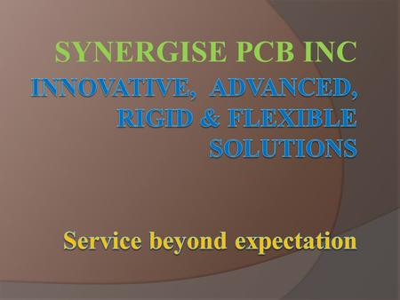 SYNERGISE PCB INC. The best partner with your grow up Target: Satisfy customer requirements Our Vision: Mutual trust and benefits.