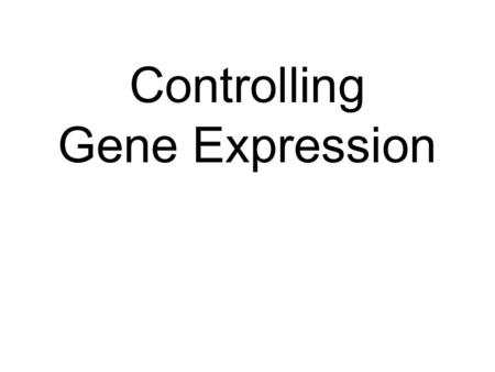 Controlling Gene Expression. All Genes Can't be Expressed At The Same Time Some genes are needed for the function of all cells all the time. These genes.