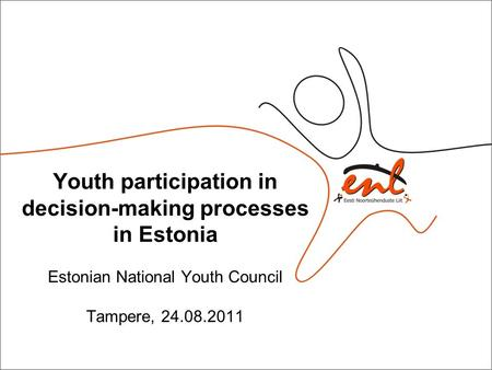 Youth participation in decision-making processes in Estonia Estonian National Youth Council Tampere, 24.08.2011.