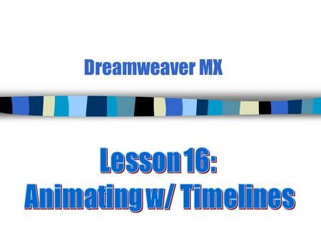 Dreamweaver MX. 2 Timeline Overview (p. 480) n Animations can be achieved with DHTML (__________ HTML) using JavaScript code and _____ or later browsers.