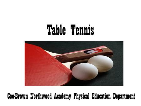 Table Tennis Coe-Brown Northwood Academy Physical Education Department.