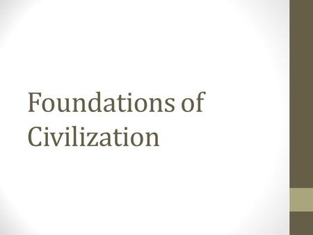 Foundations of Civilization. The origins, development, and achievements of early human beings will influence the establishment of civilization.