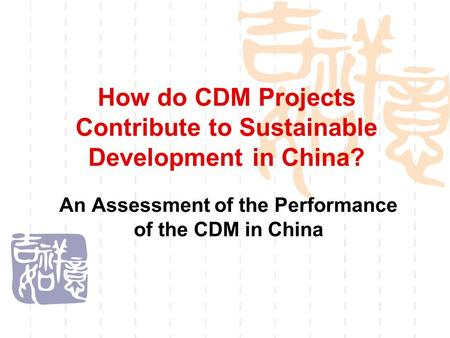How do CDM Projects Contribute to Sustainable Development in China? An Assessment of the Performance of the CDM in China.