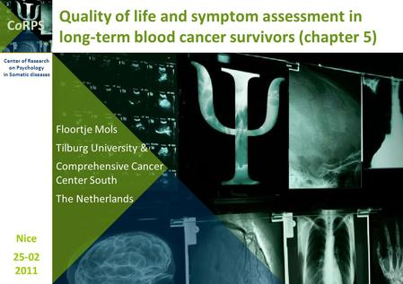 CoRPS Nice 25-02 2011 Center of Research on Psychology in Somatic diseases Quality of life and symptom assessment in long-term blood cancer survivors (chapter.