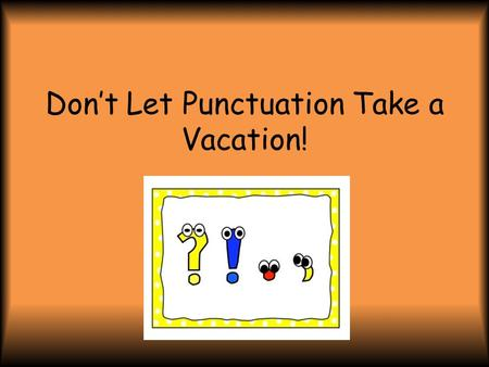 Don't Let Punctuation Take a Vacation!. What's an end mark? End marks, also known as punctuation, comes at the end of the sentence. It let's you know.