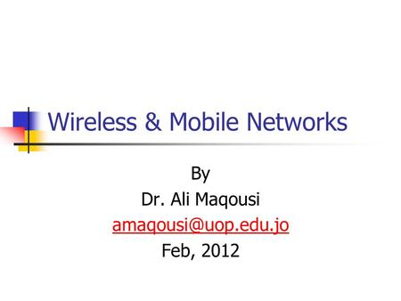 Wireless & Mobile Networks By Dr. Ali Maqousi Feb, 2012.