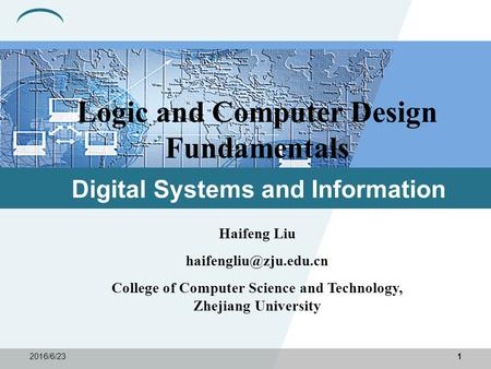 2016/6/231 Haifeng Liu College of Computer Science and Technology, Zhejiang University Digital Systems and Information Logic and.