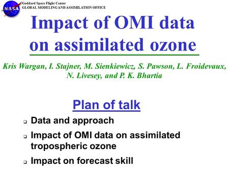 Impact of OMI data on assimilated ozone Kris Wargan, I. Stajner, M. Sienkiewicz, S. Pawson, L. Froidevaux, N. Livesey, and P. K. Bhartia   Data and approach.