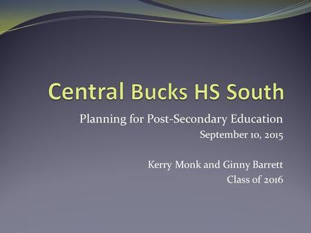 Planning for Post-Secondary Education September 10, 2015 Kerry Monk and Ginny Barrett Class of 2016.