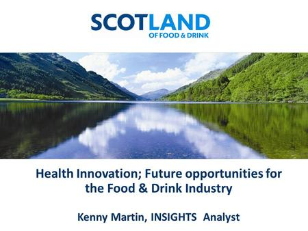 Health Innovation; Future opportunities for the Food & Drink Industry Kenny Martin, INSIGHTS Analyst.