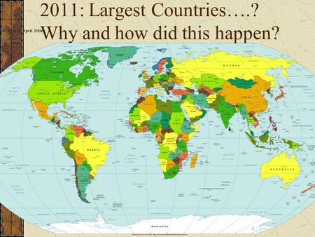 2011: Largest Countries….? Why and how did this happen?