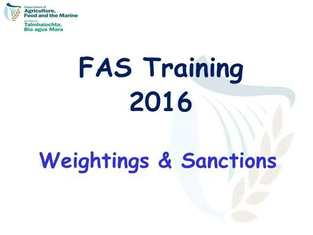 FAS Training 2016 Weightings & Sanctions. Farm Inspections  The Department of Agriculture, Food & the Marine undertakes this function in association.