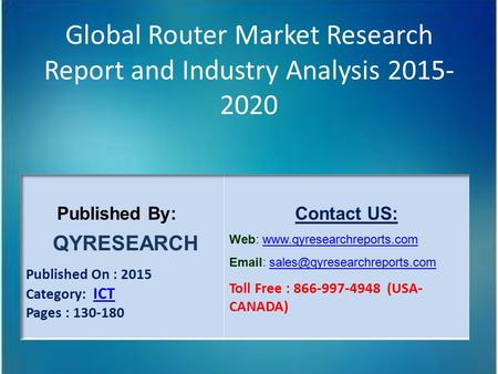 Global Router Market Research Report and Industry Analysis 2015- 2020.