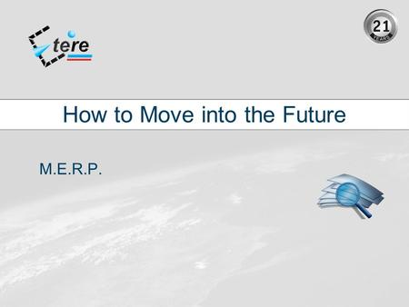 How to Move into the Future M.E.R.P.. What is MERP  MERP is an extension of ERP - Enterprise Resources Planning  Enterprise Resources Planning (ERP)