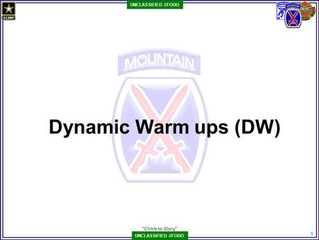 """Climb to Glory"" 1 UNCLASSIFIED //FOUO Dynamic Warm ups (DW)"
