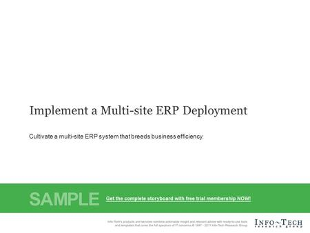 Info-Tech Research Group1 Implement a Multi-site ERP Deployment Cultivate a multi-site ERP system that breeds business efficiency.