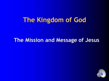 The Kingdom of God The Mission and Message of Jesus.