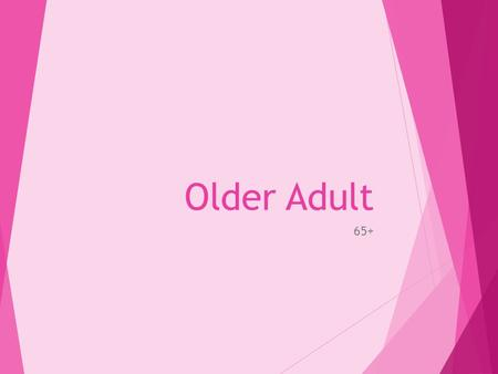 Older Adult 65+. LATER ADULTHOOD (65+)  This life stage starts with retirement from work. An older adult has to get used to the idea that they are no.