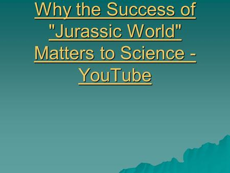 Why the Success of Jurassic World Matters to Science - YouTube Why the Success of Jurassic World Matters to Science - YouTube.