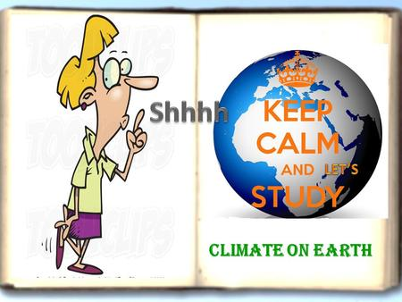 Climate On Earth. Well, now it is time to test your knowledge ………