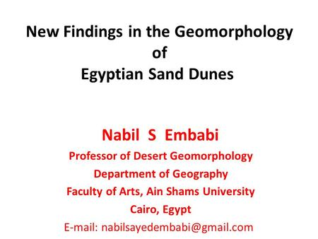 New Findings in the Geomorphology of Egyptian Sand Dunes Nabil S Embabi Professor of Desert Geomorphology Department of Geography Faculty of Arts, Ain.