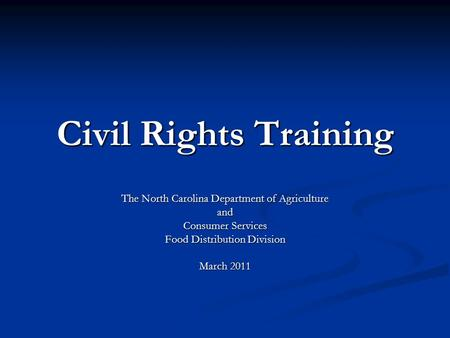 Civil Rights Training The North Carolina Department of Agriculture and Consumer Services Food Distribution Division March 2011.
