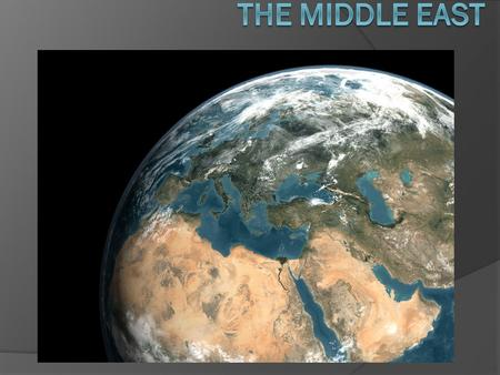 Middle East  Covers three continents The Junction of Europe, Africa and Asia  Strategic location The Crossroads of the world  Center for trade because.