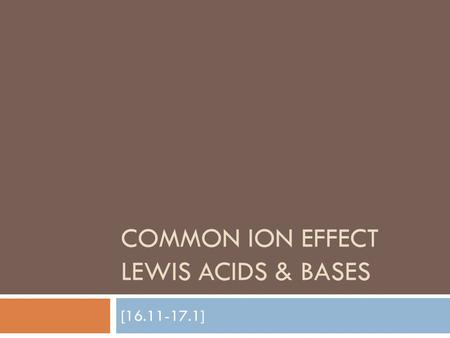 COMMON ION EFFECT LEWIS ACIDS & BASES [16.11-17.1]