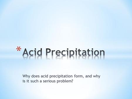 Why does acid precipitation form, and why is it such a serious problem?
