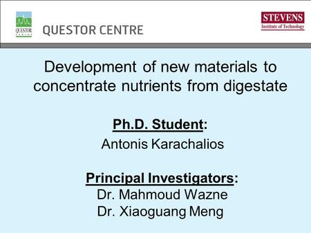 Development of new materials to concentrate nutrients from digestate Ph.D. Student: Antonis Karachalios Principal Investigators: Dr. Mahmoud Wazne Dr.