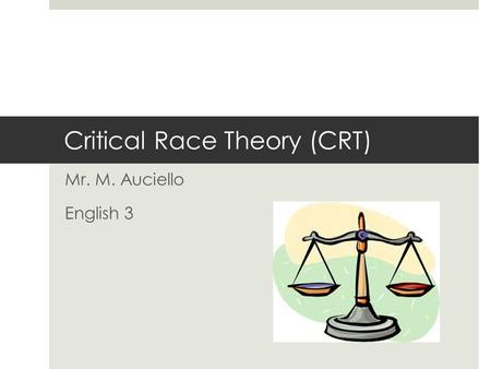 Critical Race Theory (CRT) Mr. M. Auciello English 3.