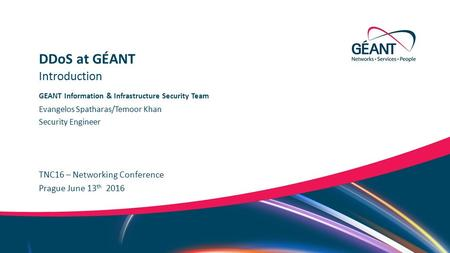 Networks ∙ Services ∙ People www.geant.org GEANT Information & Infrastructure Security Team TNC16 – Networking Conference Introduction DDoS at GÉANT Prague.