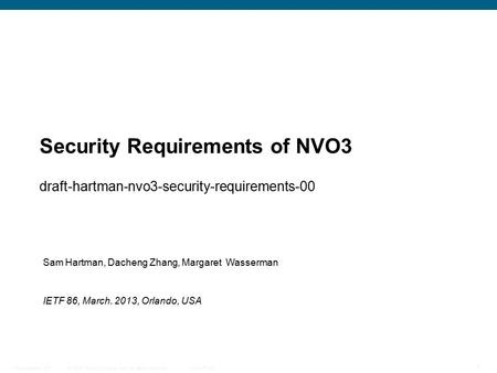 © 2009 Cisco Systems, Inc. All rights reserved. Cisco Public Presentation_ID 1 Security Requirements of NVO3 draft-hartman-nvo3-security-requirements-00.