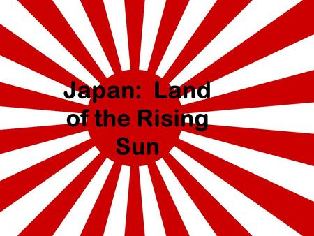 Japan: Land of the Rising Sun. Japan - Geography Japan is a large group of islands located off the Asian mainland. It is made up of 3,000 islands. The.