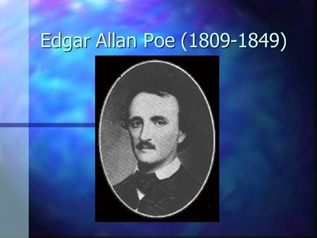 Edgar Allan Poe (1809-1849). Melodramatic Life n Determining the facts of Poe's life has proved difficult, as lurid legend became entwined with fact even.