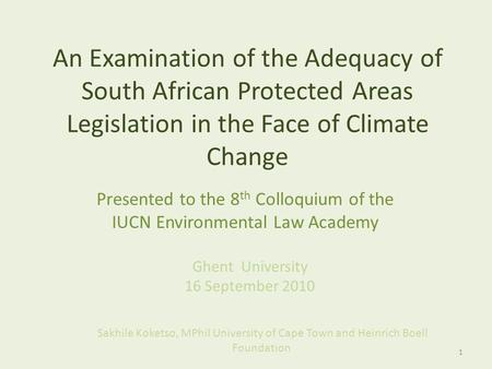 An Examination of the Adequacy of South African Protected Areas Legislation in the Face of Climate Change Presented to the 8 th Colloquium of the IUCN.