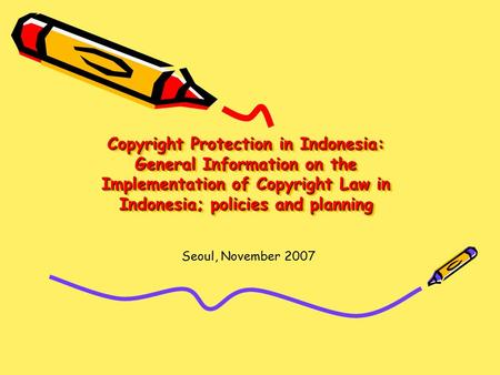Copyright Protection in Indonesia: General Information on the Implementation of Copyright Law in Indonesia; policies and planning Seoul, November 2007.