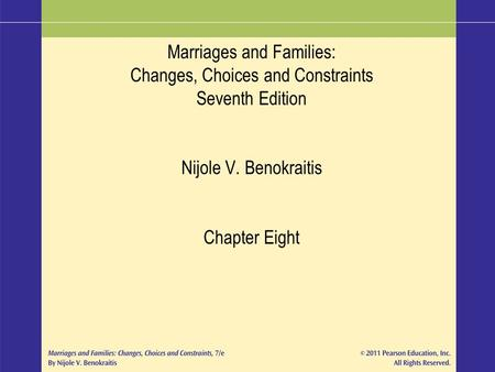 Marriages and Families: Changes, Choices and Constraints Seventh Edition Nijole V. Benokraitis Chapter Eight.