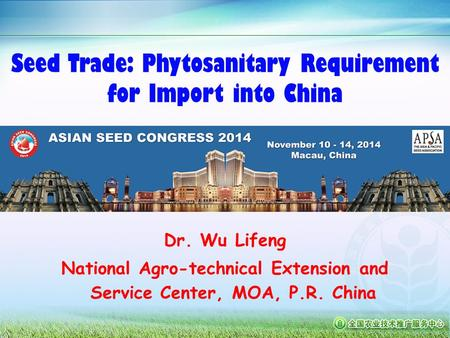 Seed Trade: Phytosanitary Requirement for Import into China Dr. Wu Lifeng National Agro-technical Extension and Service Center, MOA, P.R. China.