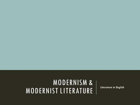MODERNISM & MODERNIST LITERATURE Literature in English.