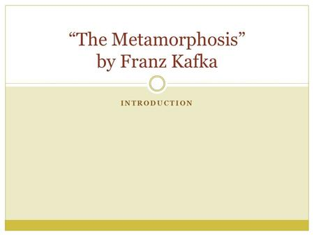 "INTRODUCTION ""The Metamorphosis"" by Franz Kafka. Franz Kafka's Life 1883-1924 (influential Czech writer of 20 th century). Born into a middle-class, German-speaking."