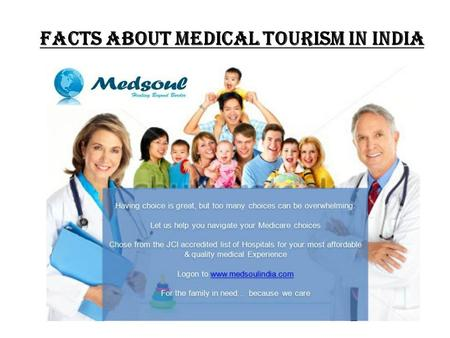Facts about Medical Tourism in India. Medical Tourism does not sound a new concept now. In the last few years it grew enormously. Medical Tourism introduces.