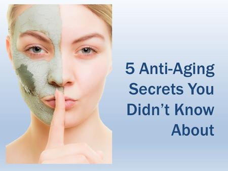 5 Anti-Aging Secrets You Didn't Know About. While no one claims to have discovered the fountain of youth, anti-aging secrets do exist which can make others.
